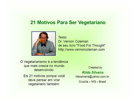 21 Motivos Para Ser Vegetariano Texto: Dr. Vernon Coleman de seu livro Food For Thought  Rildo Silveira Created by