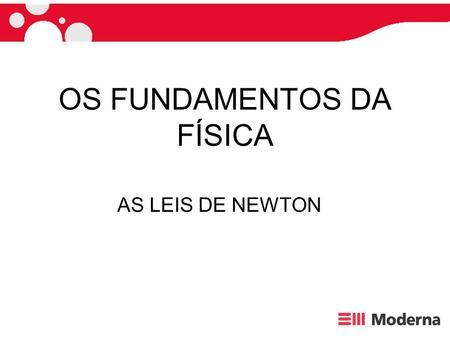 OS FUNDAMENTOS DA FÍSICA AS LEIS DE NEWTON. ISAAC NEWTON Isaac Newton (1642-1727) nasceu em Woolsthorpe(Inglaterra). Foi educado na Universidade de Cambridge.