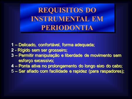 REQUISITOS DO INSTRUMENTAL EM PERIODONTIA