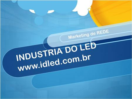 INDUSTRIA DO LED www.idled.com.br Marketing de REDE INDUSTRIA DO LED www.idled.com.br.