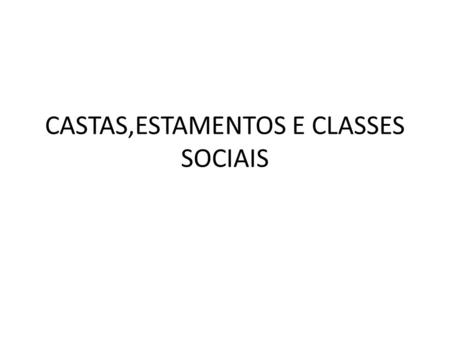 CASTAS,ESTAMENTOS E CLASSES SOCIAIS