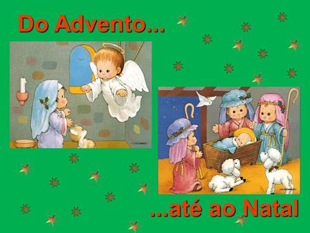 Do Advento... ...até ao Natal.