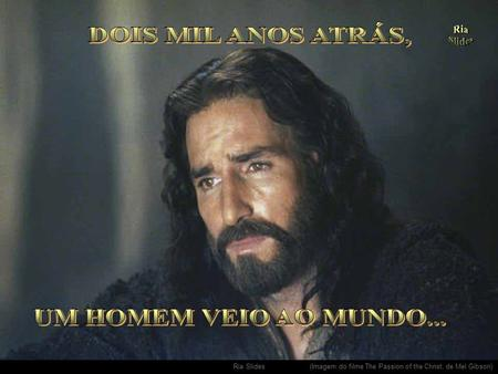 Ria Slides. (Imagem do filme The Passion of the Christ, de Mel Gibson)