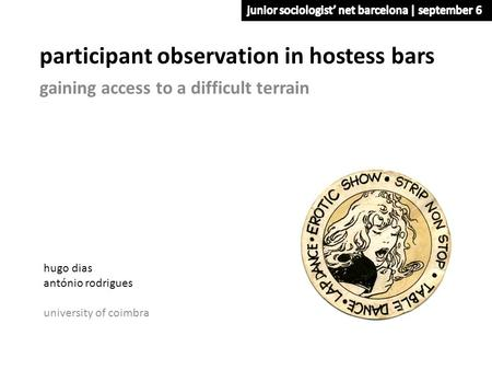 Participant observation in hostess bars gaining access to a difficult terrain hugo dias antónio rodrigues university of coimbra.