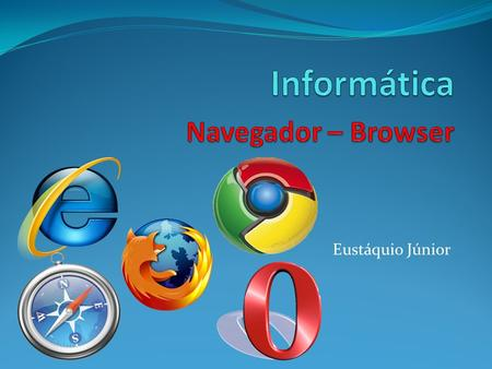 Eustáquio Júnior. Google chrome= 35.10% MIE = 32.45 % Mozilla Firefox = 28.41 % Apple Safari = 1.75 % Netscape Navigator = 0.26 % Opera = 0.77 %