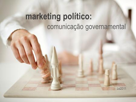 Marketing político: comunicação governamental Jul2011.