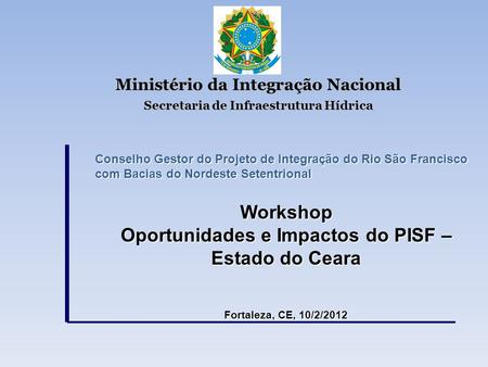 Workshop Oportunidades e Impactos do PISF – Estado do Ceara