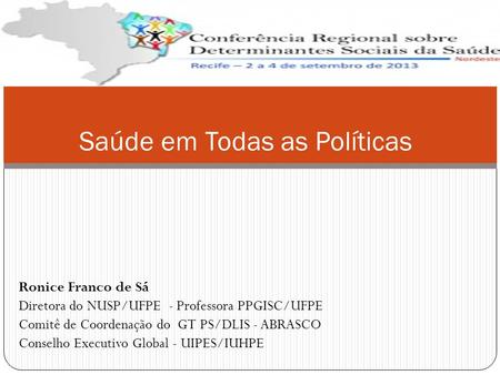 Ronice Franco de Sá Diretora do NUSP/UFPE - Professora PPGISC/UFPE Comitê de Coordenação do GT PS/DLIS - ABRASCO Conselho Executivo Global - UIPES/IUHPE.