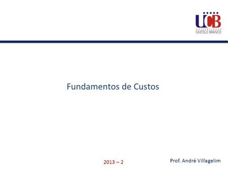 Fundamentos de Custos 2013 – 2 Prof. André Villagelim.