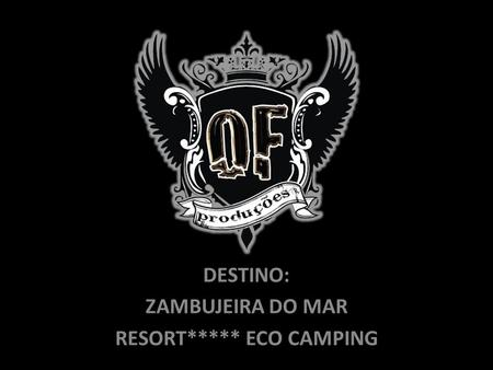 OF PRODUÇÕES DESTINO: ZAMBUJEIRA DO MAR RESORT***** ECO CAMPING.