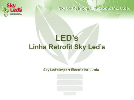 LEDs Linha Retrofit Sky Leds Sky Leds Import Electric Inc., Ltda.