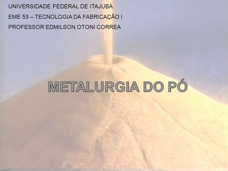 METALURGIA DO PÓ UNIVERSIDADE FEDERAL DE ITAJUBÁ