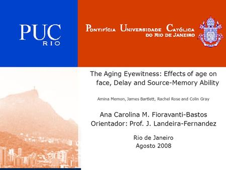 The Aging Eyewitness: Effects of age on face, Delay and Source-Memory Ability Amina Memon, James Bartlett, Rachel Rose and Colin Gray Ana Carolina M. Fioravanti-Bastos.