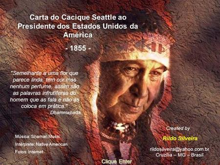 Carta do Cacique Seattle ao Presidente dos Estados Unidos da América - 1855 - Cruzília – MG – Brasil Carta do Cacique Seattle.