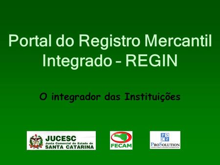 Portal do Registro Mercantil Integrado – REGIN O integrador das Instituições.