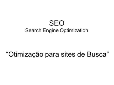 "SEO Search Engine Optimization ""Otimização para sites de Busca"""
