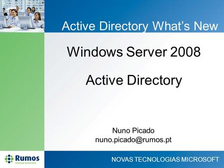 NOVAS TECNOLOGIAS MICROSOFT Active Directory Whats New Windows Server 2008 Nuno Picado Active Directory.