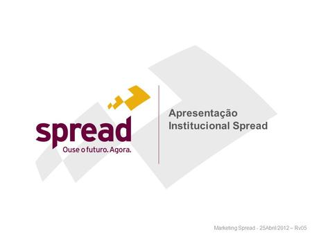 Apresentação Institucional Spread Marketing Spread - 25Abril/2012 – Rv05.