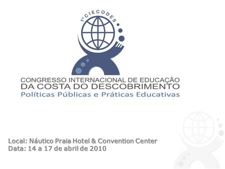 Local: Náutico Praia Hotel & Convention Center Data: 14 a 17 de abril de 2010.