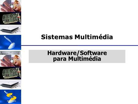 DSC/CEEI/UFCG Hardware/Software para Multimédia Sistemas Multimédia.