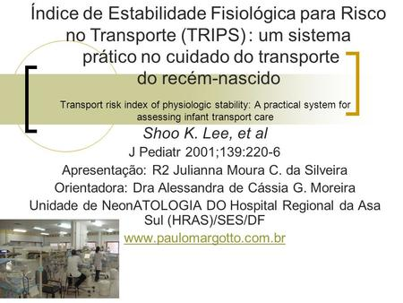 Transport risk index of physiologic stability: A practical system for assessing infant transport care Shoo K. Lee, et al J Pediatr 2001;139:220-6 Apresentação: