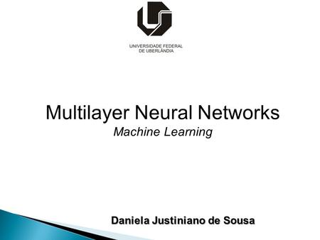 Daniela Justiniano de Sousa Multilayer Neural Networks Machine Learning.