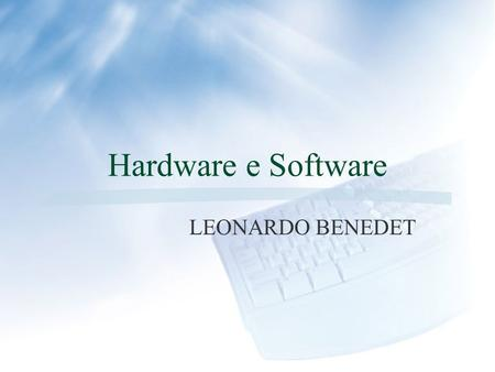 Hardware e Software LEONARDO BENEDET Hardware Evolução do Computador.
