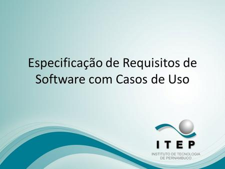 Especificação de Requisitos de Software com Casos de Uso.
