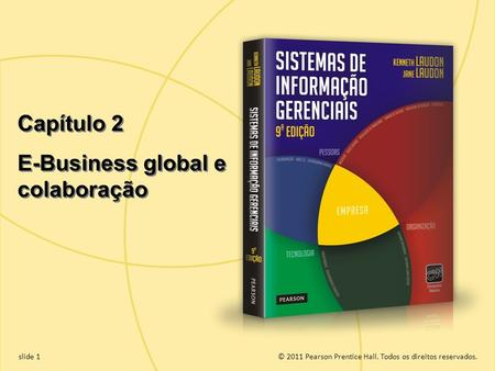 2.1 Copyright © 2011 Pearson Education, Inc. publishing as Prentice Hall © 2011 Pearson Prentice Hall. Todos os direitos reservados.slide 1 Capítulo 2.