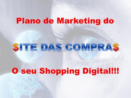 Plano de Marketing do $ITE DA$ COMPRA$ O seu Shopping Digital!!!