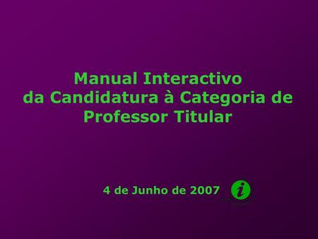 Manual Interactivo da Candidatura à Categoria de Professor Titular 4 de Junho de 2007.