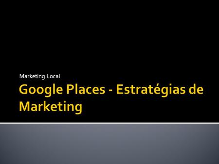 Marketing Local. Pablo Esquivel LogosBr Consultoria e Marketing Digital Ltda.