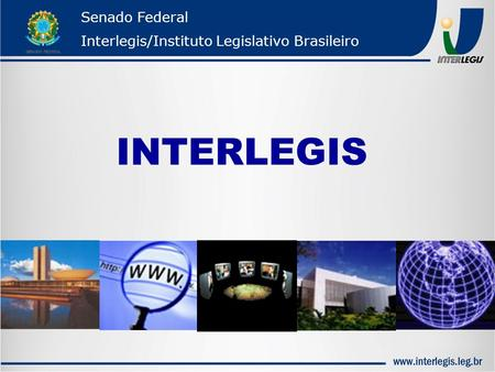 Senado Federal Interlegis/Instituto Legislativo Brasileiro INTERLEGIS.
