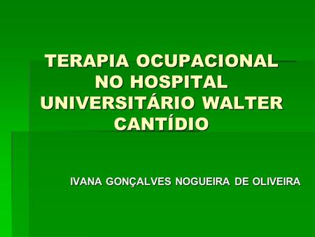 TERAPIA OCUPACIONAL NO HOSPITAL UNIVERSITÁRIO WALTER CANTÍDIO