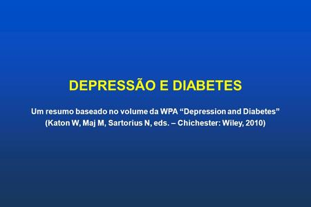 "DEPRESSÃO E DIABETES Um resumo baseado no volume da WPA ""Depression and Diabetes"" (Katon W, Maj M, Sartorius N, eds. – Chichester: Wiley, 2010)"