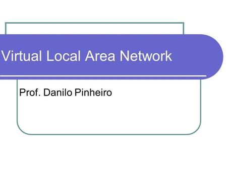 Virtual Local Area Network Prof. Danilo Pinheiro.