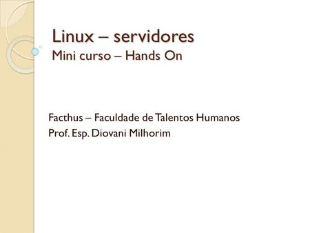 Linux – servidores Mini curso – Hands On
