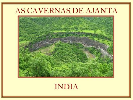 AS CAVERNAS DE AJANTA INDIA.