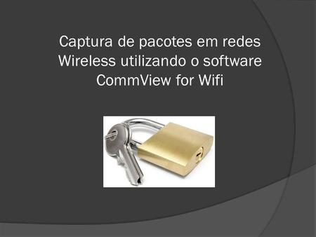 Captura de pacotes em redes Wireless utilizando o software CommView for Wifi.
