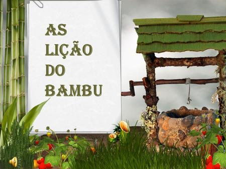 As lição do bambu.