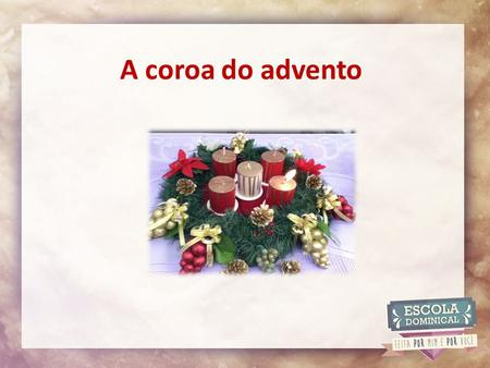 A coroa do advento.