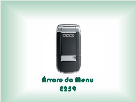 Árvore do Menu E259. ÁRVORE DO MENU – ALCATEL E259.