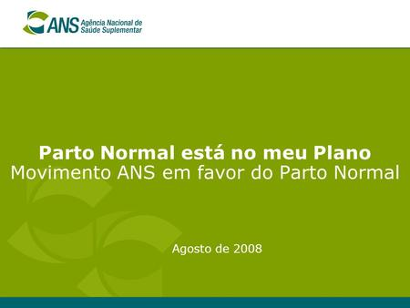 Parto Normal está no meu Plano Movimento ANS em favor do Parto Normal Agosto de 2008.
