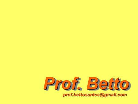 Prof. Betto prof.bettosantos@gmail.com.