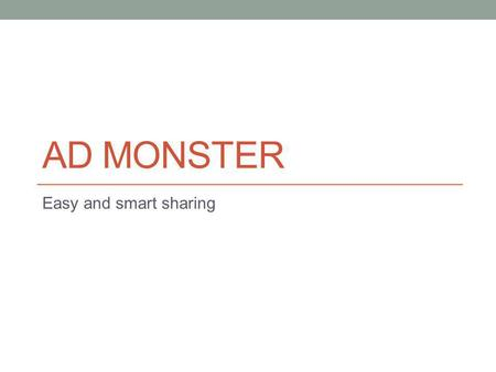 Ad Monster Easy and smart sharing.