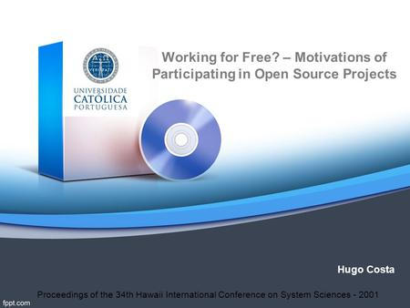 Working for Free? – Motivations of Participating in Open Source Projects Hugo Costa Proceedings of the 34th Hawaii International Conference on System Sciences.