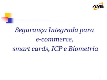 1 Segurança Integrada para e-commerce, smart cards, ICP e Biometria smart cards, ICP e Biometria.