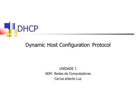 DHCP Dynamic Host Configuration Protocol UNIDADE 1