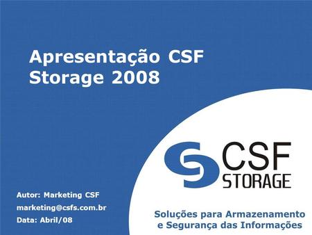 Apresentação CSF Storage 2008 Autor: Marketing CSF Data: Abril/08.