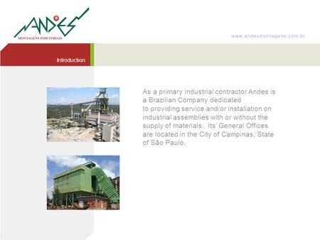 Introduction As a primary industrial contractor Andes is a Brazilian Company dedicated to providing service and/or installation on industrial assemblies.